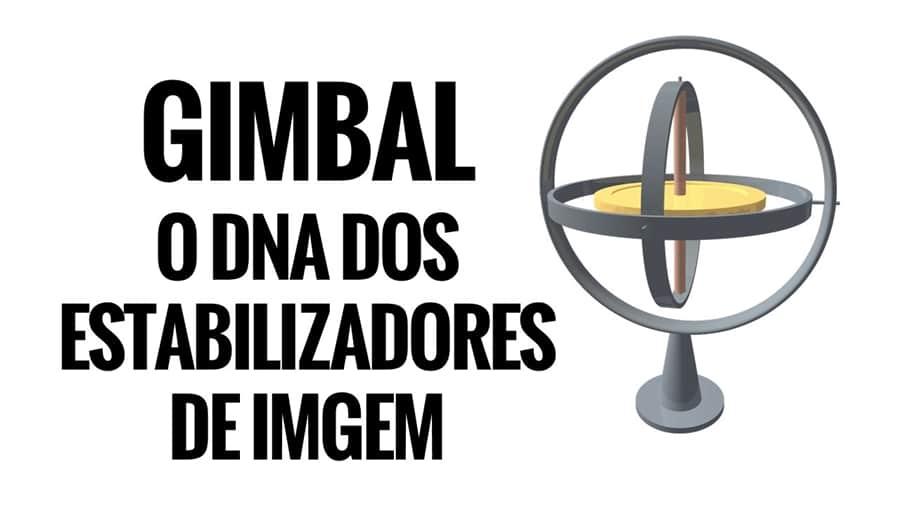 O DNA DOS ESTABILIZADORES DE IMAGEM – GIMBAL